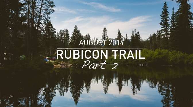 Trail Review: The Rubicon Trail Part 2 [California]